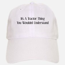 It's A Tractor Thing You Wouldn't Understand Baseball Baseball Cap