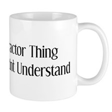 It's A Tractor Thing You Wouldn't Understand Small Mug