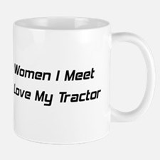 The More Women I Meet The More I Love My Tractor M
