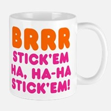 BRRR STICK EM HA, HA-HA STICK EM! Mug