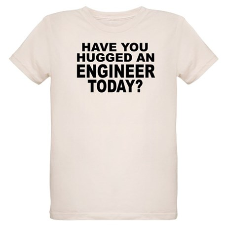 Have You Hugged An Engineer Today? Organic Kids T-