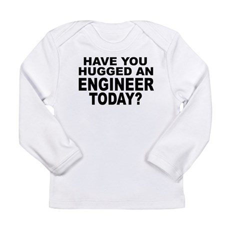 Have You Hugged An Engineer Today? Long Sleeve Inf