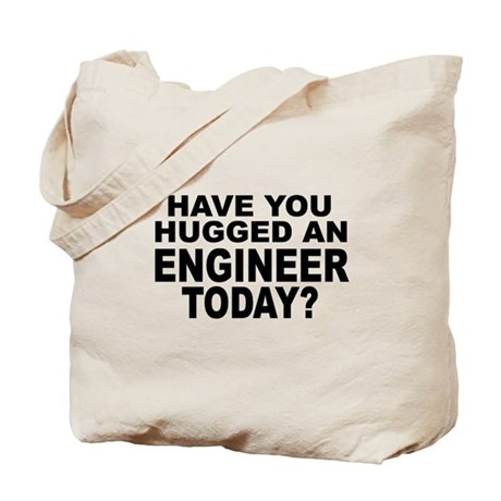 Have You Hugged An Engineer Today? Tote Bag