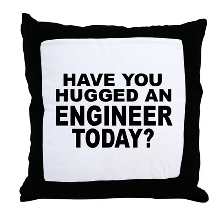 Have You Hugged An Engineer Today? Throw Pillow