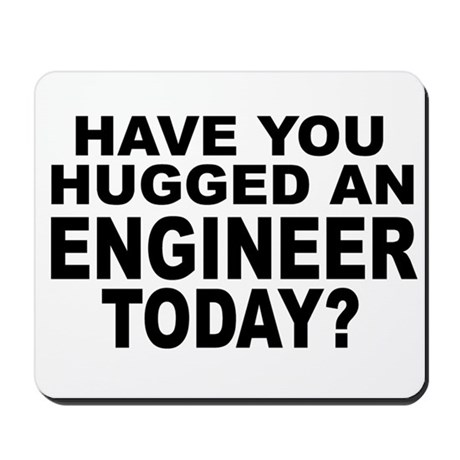 Have You Hugged An Engineer Today? Mousepad