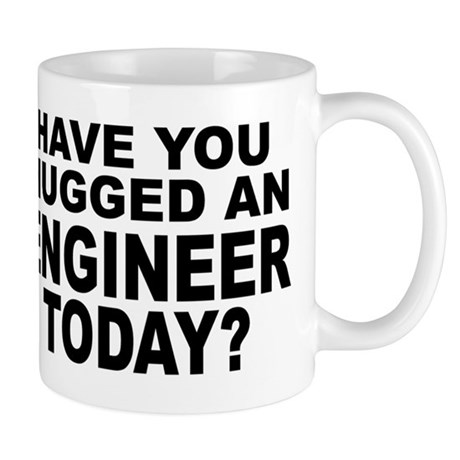 Have You Hugged An Engineer Today? Mug