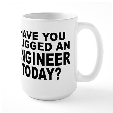 Have You Hugged An Engineer Today? Large Mug