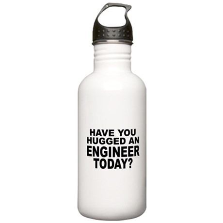 Have You Hugged An Engineer Today? Stainless Water