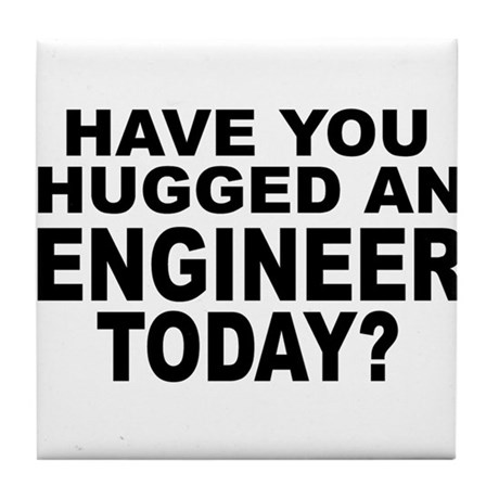 Have You Hugged An Engineer Today? Tile Coaster