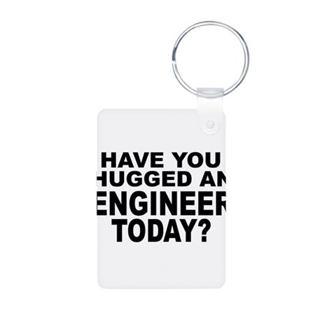 Have You Hugged An Engineer Today? Aluminum Photo