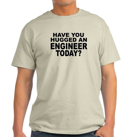 Have You Hugged An Engineer Today? Light T-Shirt