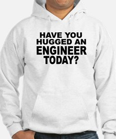 Have You Hugged An Engineer Today? Hoodie