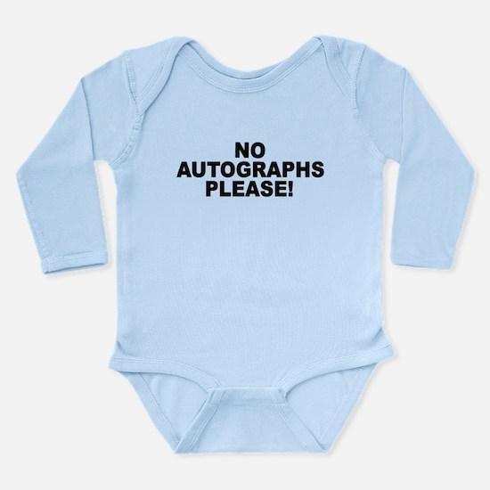 No Autographs Please Long Sleeve Infant Bodysuit