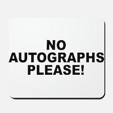 No Autographs Please Mousepad