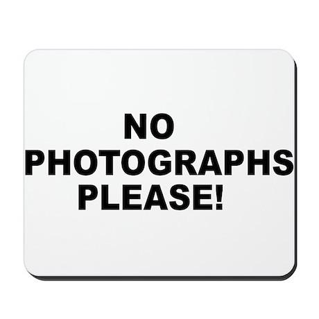 No Photographs Please! Mousepad