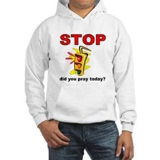 STOP! did you pray today? Hoodie