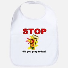 STOP! did you pray today? Bib