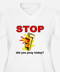 STOP! did you pray today? T-Shirt