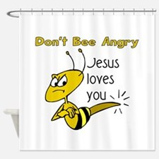 Dont bee angry Shower Curtain