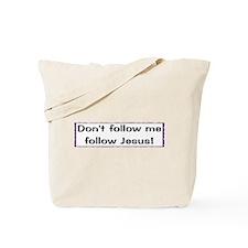 Dont follow me, follow Jesus Tote Bag