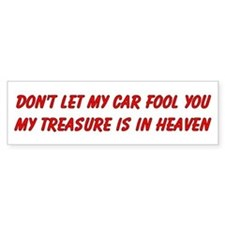 Dont let my car fool you Bumper Sticker