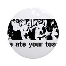 We (the corgis) ate your toast Ornament (Round)