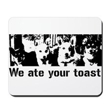 We (the corgis) ate your toast Mousepad