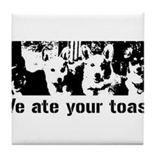 We (the corgis) ate your toast Tile Coaster