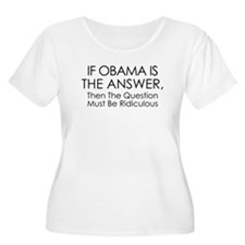 If Obama Is The Answer T-Shirt