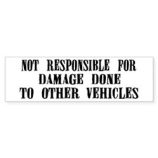 """Not Responsible"" Bumper Bumper Sticker"