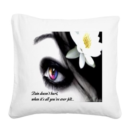 """Pain Doesn't Hurt..."" Square Canvas Pillow"