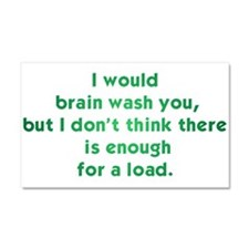 I Would Brain Wash You... Car Magnet 20 x 12