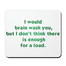 I Would Brain Wash You... Mousepad