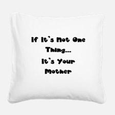 Not One Thing - Your Mother Square Canvas Pillow