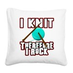 I Knit - Therefore I Rock Square Canvas Pillow