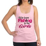 Silly Boys, fishing is for girl Racerback Tank Top