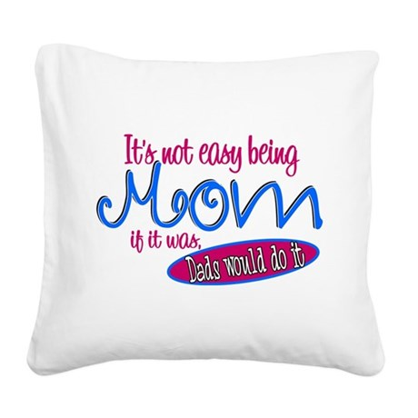 Not Easy Being Mom Square Canvas Pillow