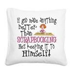 Anything Better Than Scrapboo Square Canvas Pillow