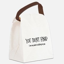 You Don't Fish? Canvas Lunch Bag