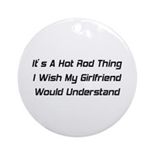 It's A Hot Rod Thing I Wish My Girlfriend Would Un