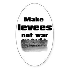 Make Levees Not War Oval Decal