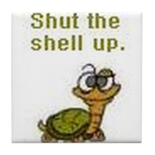 Shut the Shell up. Tile Coaster