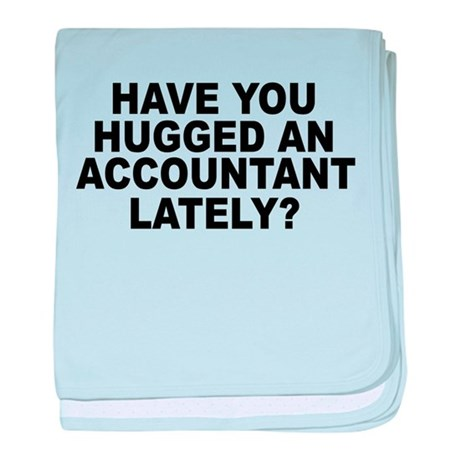 Have You Hugged An Accountant Lately baby blanket