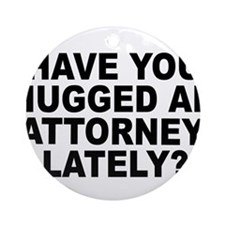 Have You Hugged An Attorney Lately? Ornament (Roun