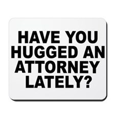 Have You Hugged An Attorney Lately? Mousepad
