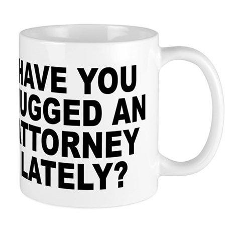 Have You Hugged An Attorney Lately? Mug