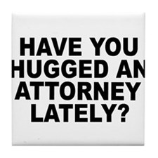 Have You Hugged An Attorney Lately? Tile Coaster
