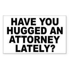 Have You Hugged An Attorney Lately? Decal