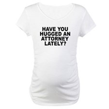 Have You Hugged An Attorney Lately? Shirt