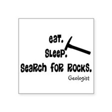 "Geologist Eat Sleep Rocks.PNG Square Sticker 3"" x"
